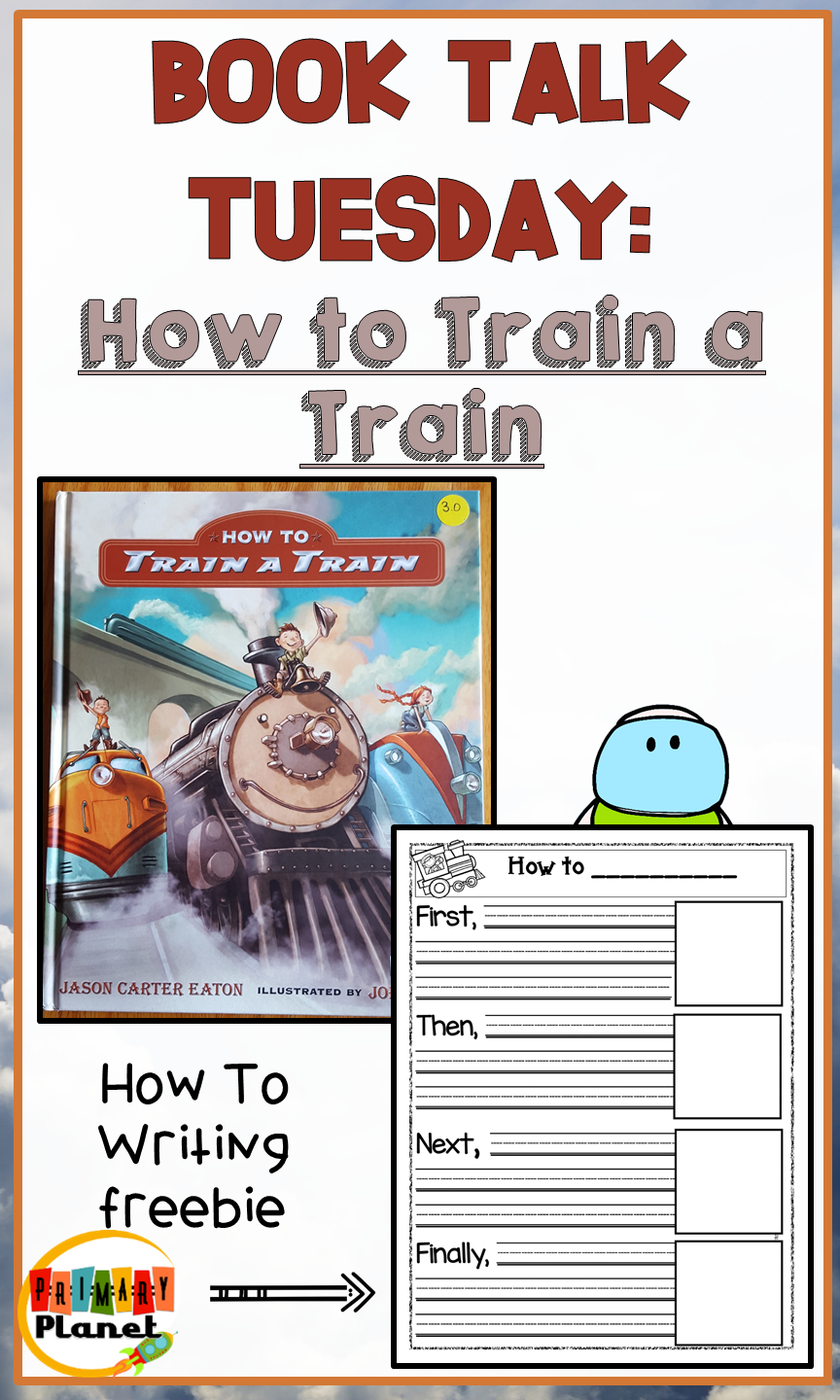 Teachers!  Check out this fun Book Talk Tuesday blog post about a great  Mentor text for How to Writing!  How to Train a Train. Don't forget to snag your How To Writing Graphic organizer writing template freebie for 2nd grade. #howto #primaryplanet