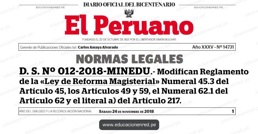 D. S. Nº 012-2018-MINEDU - Modifican el numeral 45.3 del Artículo 45, los Artículos 49 y 59, el numeral 62.1 del Artículo 62 y el literal a) del Artículo 217, del Reglamento de la Ley N° 29944, Ley de Reforma Magisterial, aprobado por Decreto Supremo N° 004-2013-ED - www.minedu.gob.pe
