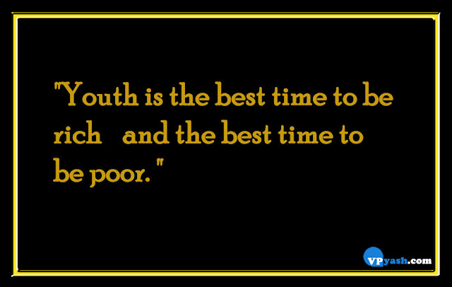 Youth is the best time to be rich and the best time to be poor life quotes