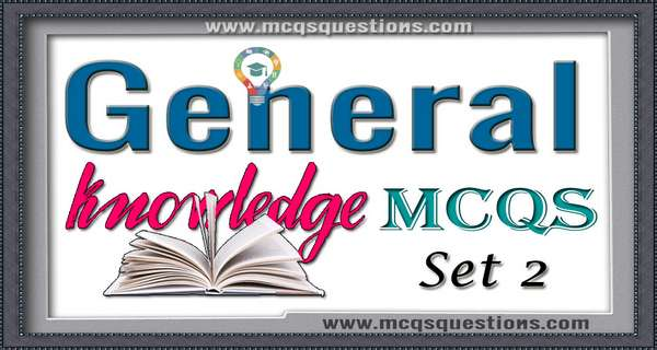 General Knowledge MCQs Set 2