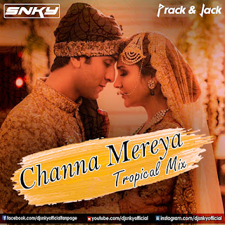 Channa Mereya - Tropical Mix ( DJ SNKY ft. Prack & Jack )