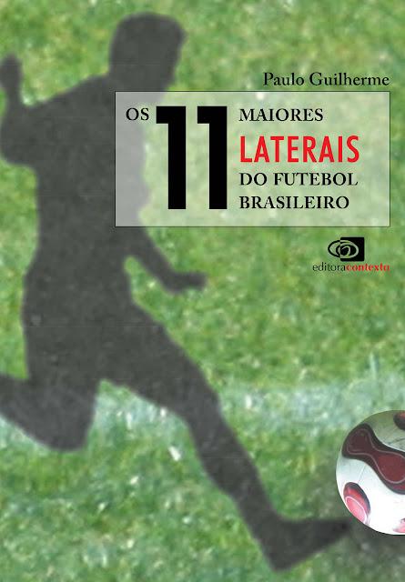 Os 11 Maiores Laterais do Futebol Brasileiro - Paulo Guilherme