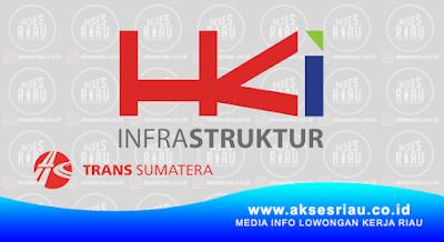Lowongan PT. Hutama Karya Infrastruktur (Trans Sumatera) Pekanbaru Februari 2018