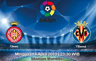 Prediksi Girona vs Villarreal 14 April 2019