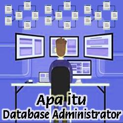 Pengertian Database Administrator dan Fungsinya