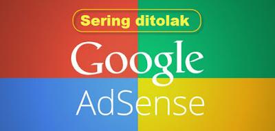 sering ditolak google adsense baca dulu ini