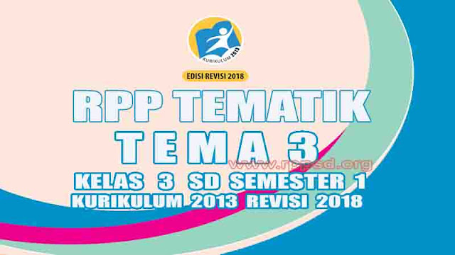 RPP Tematik Kelas 3 SD Tema 3 Semester 1 K13