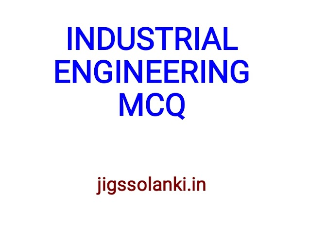 INDUSTRIAL ENGINEERING MCQ WITH ANSWER