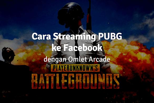 Cara Live Streaming PUBG di Facebook dengan Omlet Arcade