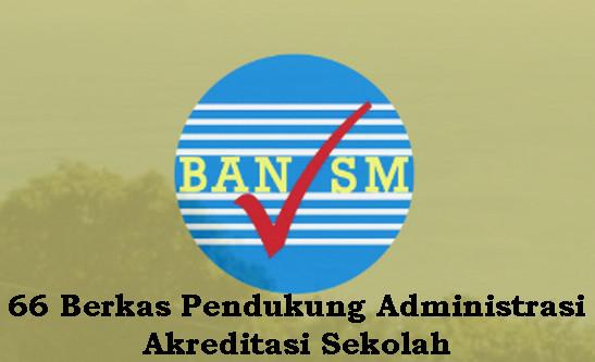 66 Berkas Pendukung Administrasi Akreditasi Sekolah