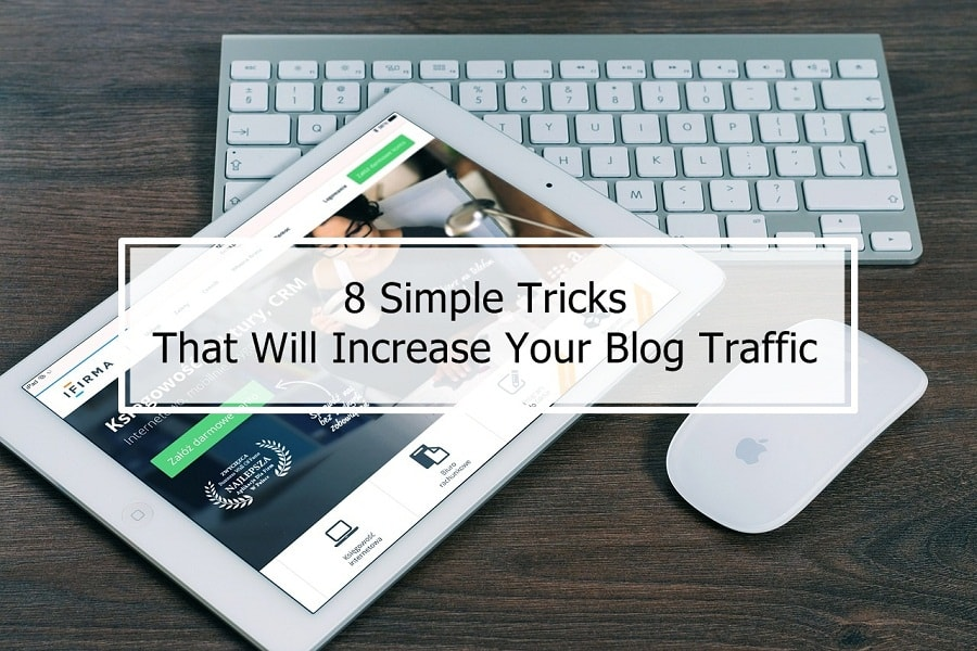 8 Simple Tricks That Will Increase Your Blog Traffic
