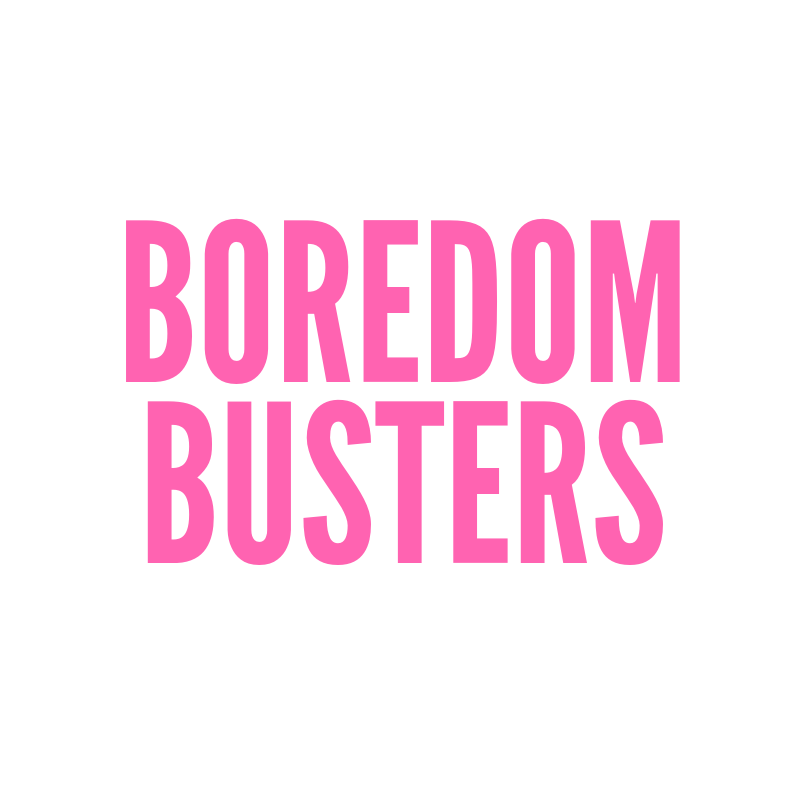 Boredom buster activities