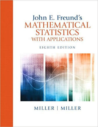 MATHEMATICAL STATISTICS WITH APPLICATIONS 8TH EDITION BY MILLER & MILLER