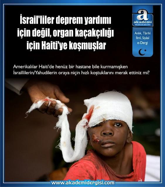 depremler, gerçek yüzü, gizlenen gerçekler, israil, organ nakli \ bağışı, organ ticareti, siyonistler, akademi dergisi, haiti
