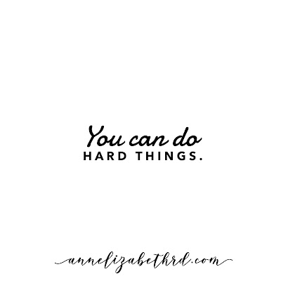 #WeeklyWisdom: You can do hard things.