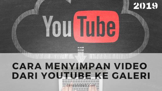 cara menyimpan video dari youtube ke galeri tanpa aplikasi