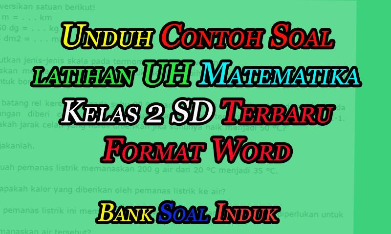 Unduh Contoh Soal Ulangan Harian (UH) Matematika Sekolah Dasar Kelas 2 Format word