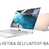 4 Tips Yang Harus Diperhatikan Sebelum Beli Laptop Baru