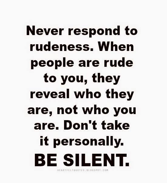 Never Respond To Rudeness Heartfelt Love And Life Quotes