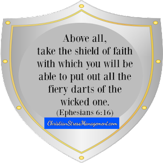 Above all, take the shield of faith with which you will be able to put out all the fiery darts of the wicked one Ephesians 6:16