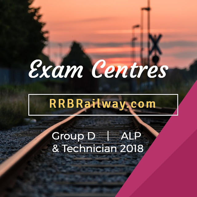 RRB Railway Group D, ALP & Technician 2018 Exam Centre List | rrbonlinereg.com