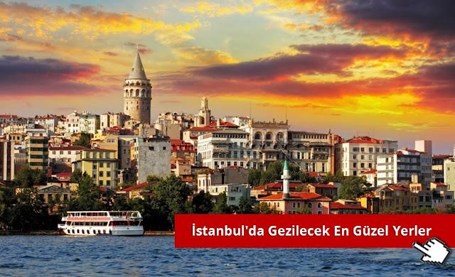 İstanbul'da Gezilecek En Güzel Yerler