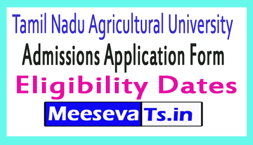 Tamil Nadu Agricultural University Admissions Application Form Eligibility Dates