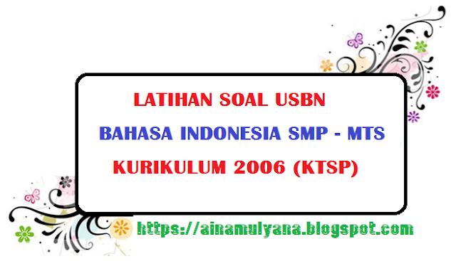 SOAL USBN BAHASA INDONESIA SMP - MTS KURIKULUM 2006 (KTSP)TAHUN 2019 2020 2021
