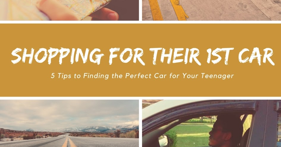 Find The Perfect Car: Shopping For THEIR First Car: 5 Tips To Finding The