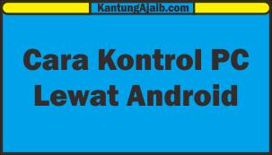 Cara Cerdik Mengontrol PC / Laptop Lewat HP Android