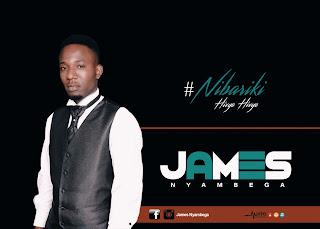 James Nyambega - Nibariki Hivyohivyo
