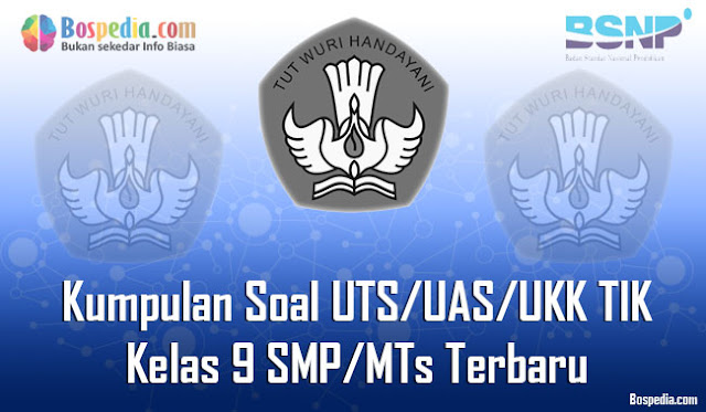 pada kesempatan kali ini kakak ingin membagikan beberapa kumpulan soal UTS Lengkap - Kumpulan Soal UTS/UAS/UKK TIK Kelas 9 SMP/MTs Terbaru dan Terupdate