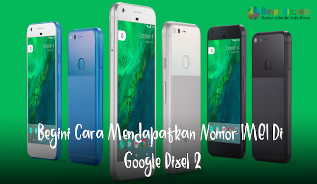 Begini Cara Mendapatkan Nomor IMEI Di Google Pixel 2