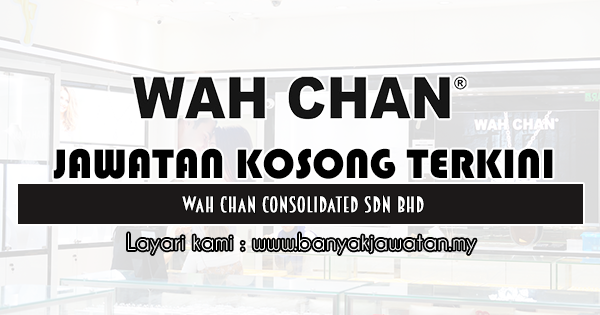 Jawatan Kosong 2019 di Wah Chan Consolidated Sdn Bhd