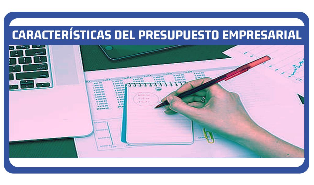 Características del presupuesto empresarial