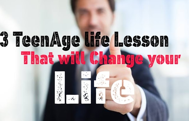 3 Teenage Life lesson | That will change you Forever.