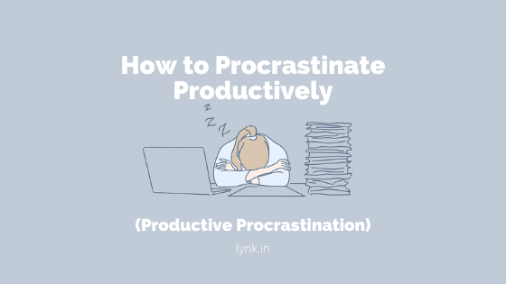 How To Use Procrastination To Your Advantage (Productive Procrastination)