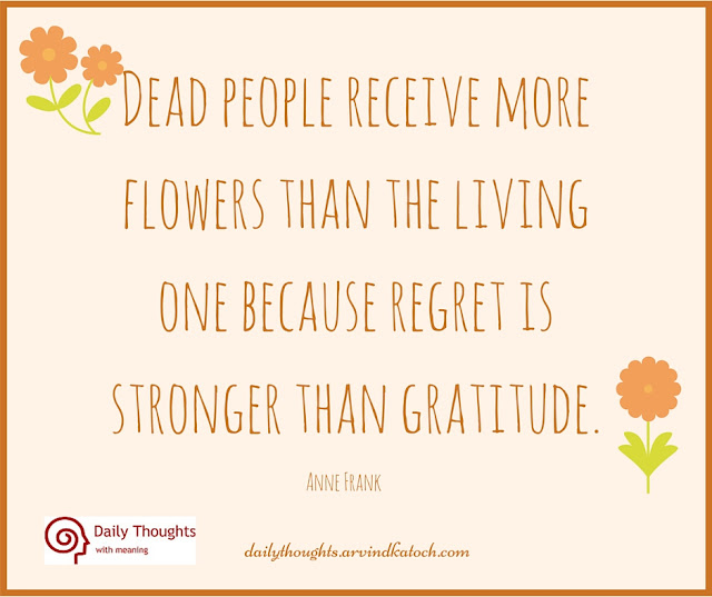 Daily Thought, Meaning, Dead people, receive, flowers, living, one,  regret, gratitude ,