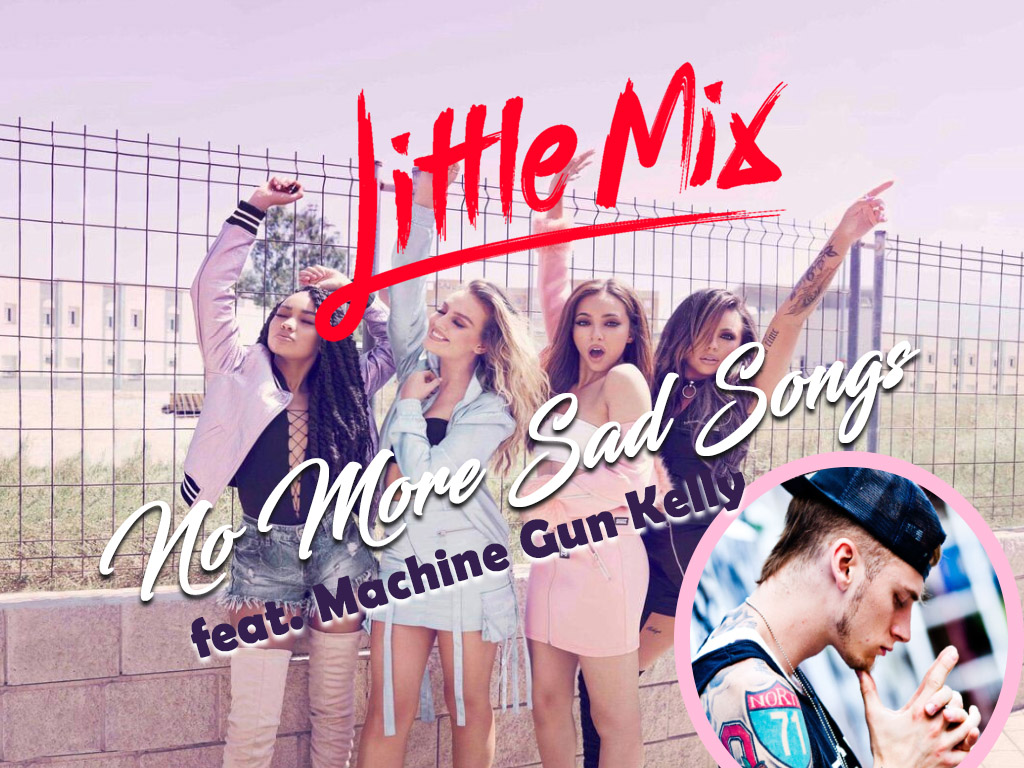 No More Sad Songs - Little Mix feat. Machine Gun Kelly