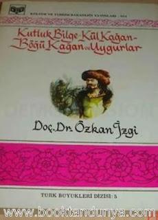 Özkan İzgi - Kutluk Bilge Kül Kağan, Böğü Kağan ve Uygurlar (Türk büyükleri dizisi:5)