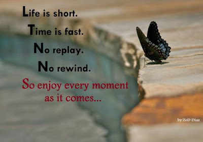 sad life quotes, life is short, time is fast, no replay, no rewind, so enjoy every moment as it comes.