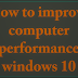 How to improve windows 10 performance and speed tips and steps