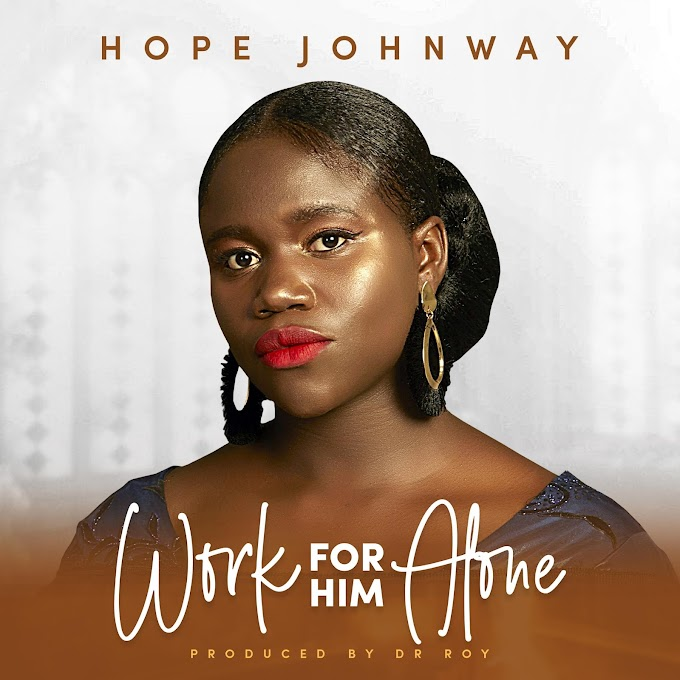 Music: Work For Him Alone - Hope Johnway