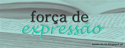 http://diario-da-tv.blogspot.pt/search/label/For%C3%A7a%20de%20Express%C3%A3o