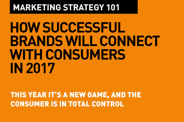 How Successful Brands will Connect with Consumers in 2017: A new