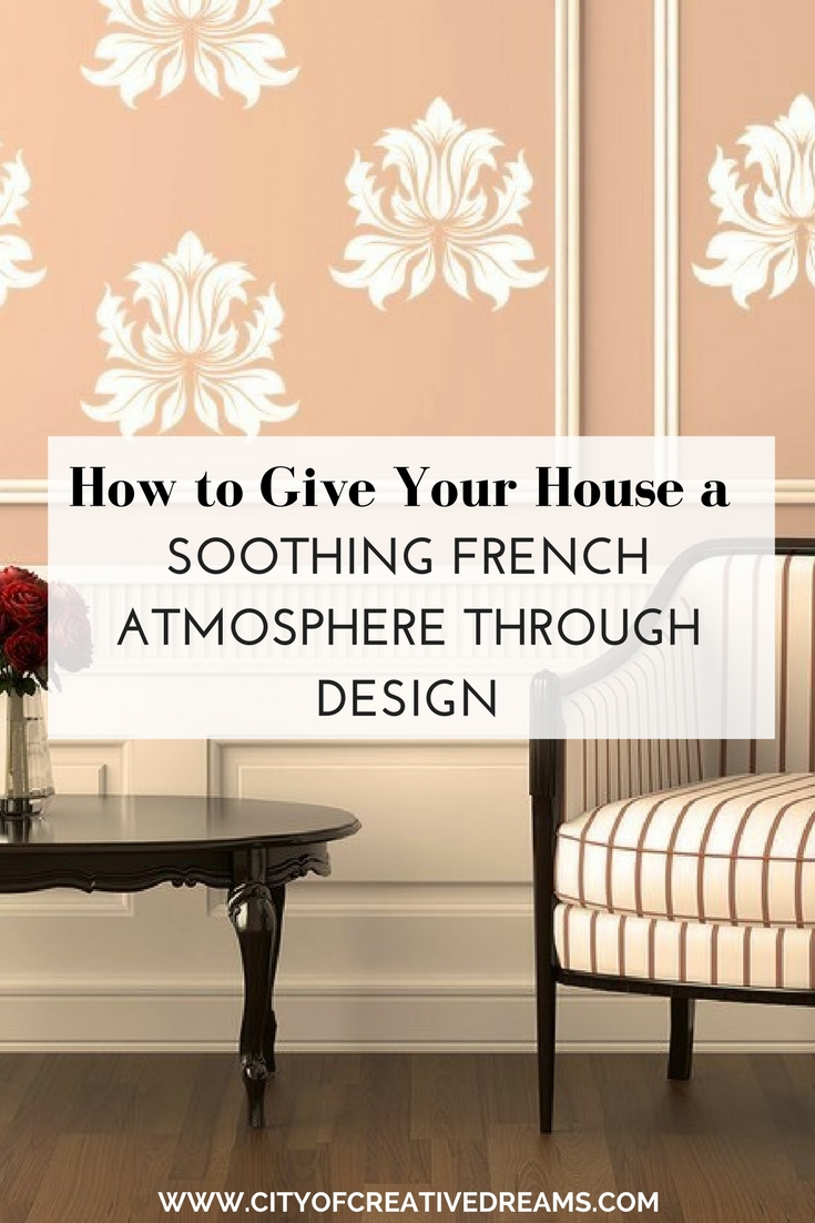 How to Give Your House a Soothing French Atmosphere through Design | City of Creative Dreams