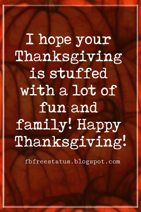 Sayings For Thanksgiving Cards, I hope your Thanksgiving is stuffed with a lot of fun and family! Happy Thanksgiving!