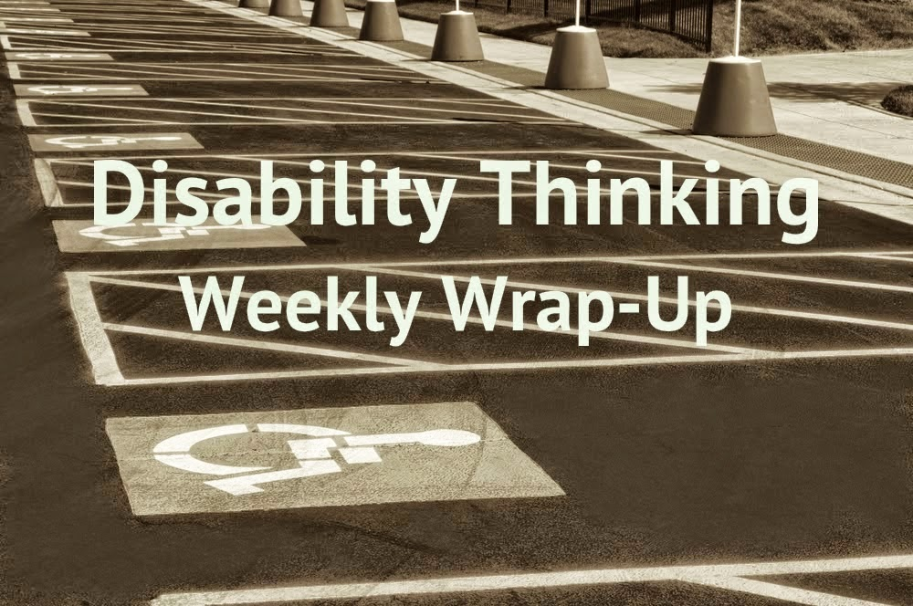 Sepia-toned photo of handicapped parking spaces. Title reads Disability Thinking Weekly Wrap-Up