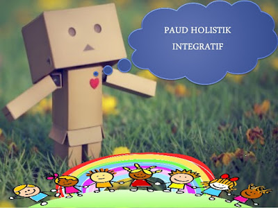 Program Holistik Integratif PAUD, Pengertian Holistik Integratif, Pendekatan Holistik Integratif