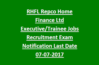 RHFL Repco Home Finance Ltd Executive, Trainee Jobs Recruitment Exam Notification Last Date 07-07-2017